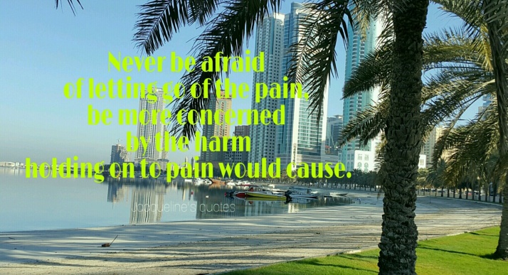 Jacqueline's Quotes, Pain, Let go