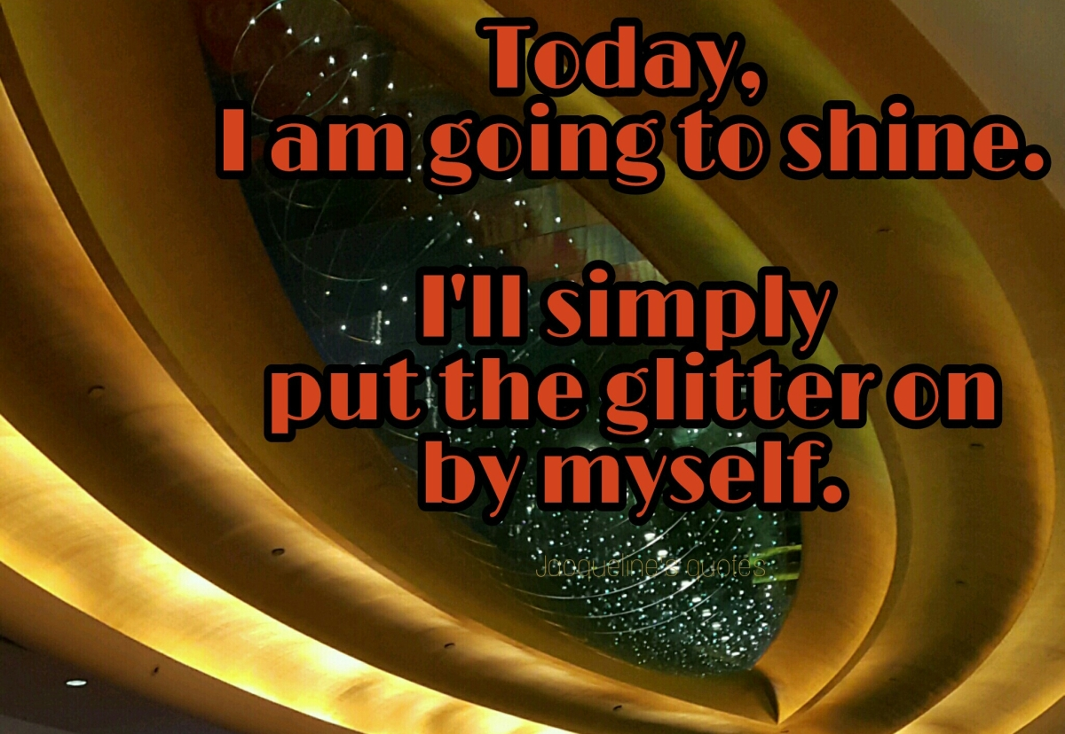 Today, Quotes, Shine, Glitter