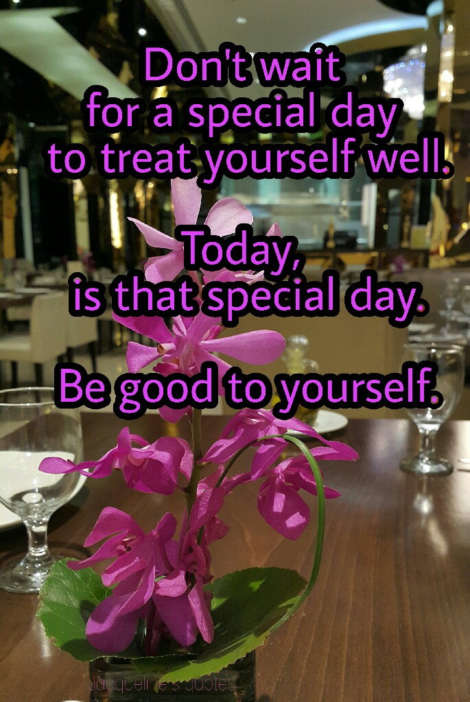 Today, You quotes, Special Day, Be Good To Yourself