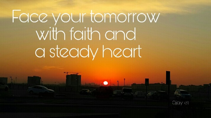 Quotes, Faith, Tomorrow, Today, Heart, Positive Vibes